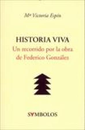 HISTORIA VIVA/UN RECORRIDO POR LA OBRA DE FEDERICO GONZALEZ / ESPIN, Mª VICTORIA