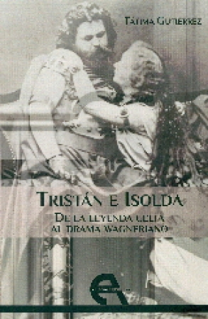 TRISTAN E ISOLDA/DE LA LEYENDA CELTA AL DRAMA WAGNERIANO / GUTIERREZ, FATIMA