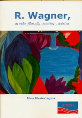 R. WAGNER/SU VIDA FILOSOFIA ESTETICA Y MUSICA / SILVEIRA LAGUNA, SILVIA