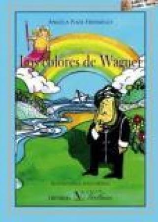 LOS COLORES DE WAGNER / POZA FRESNILLO, ANGELA /ORTEGA, JESUS