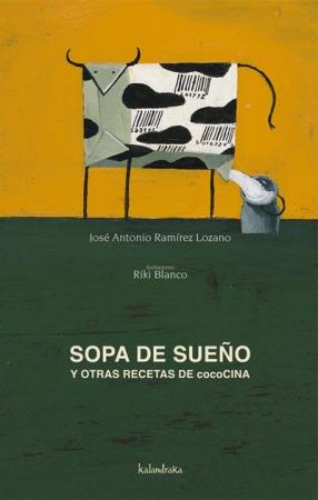 SOPA DE SUEÑO Y OTRAS RECETAS DE COCOCINA / RAMIREZ LOZANO, JOSE ANTONIO /  BLANCO, RIKI