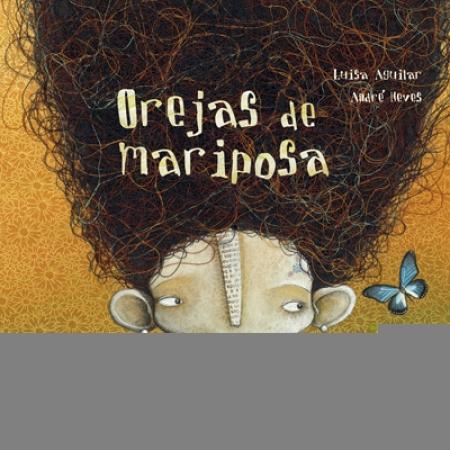 OREJAS DE MARIPOSA / AGUILAR, LUISA/ NEVES, ANDRE