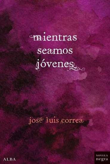 MIENTRAS SEAMOS JÓVENES / CORREA SANTANA, JOSE LUIS