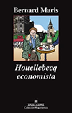 HOUELLEBECQ ECONOMISTA / MARIS, BERNARD