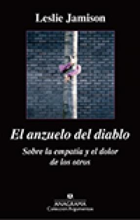 EL ANZUELO DEL DIABLO/SOBRE LA EMPATIA Y EL DOLOR DE LOS OTROS / JAMISON, LESLIE