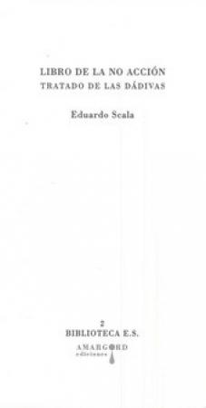 LIBRO DE LA NO ACCION/TRATADO DE LAS DADIVAS / SCALA, EDUARDO