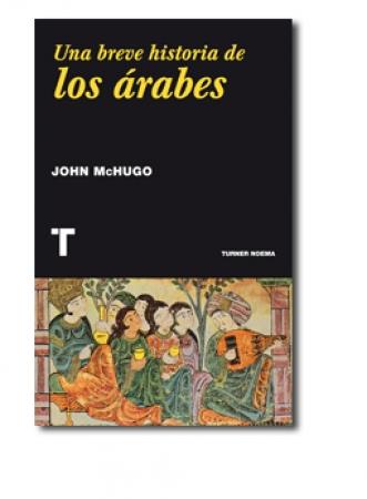 UNA BREVE HISTORIA DE LOS ARABES  / McHUGO, JOHN