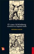 EL CASO SCHONBERG -NACIMIENTO DE LA VANGUARDIA MUSICAL- / BUCH, ESTEBAN