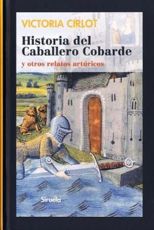 HISTORIA DEL CABALLERO COBARDE  Y OTROS RELATOS ARTURICOS / CIRLOT VALENZUELA, MARIA VICTORIA