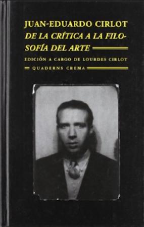 DE LA CRITICA A LA FILOSOFIA DEL ARTE / JUAN EDUARDO CIRLOT / LOURDES CIRLOT