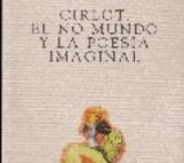 CIRLOT EL NO MUNDO Y LA POESIA IMAGINAL / JANES,...