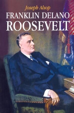FRANKLIN DELANO ROOSVELT / ALSOP, JOSEPH