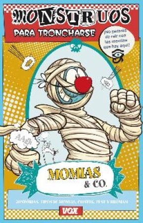 MOMIAS & CO./MONSTRUOS PARA TRONCHARSE ¡HISTORIAS,TIPOS DE MOMIAS,CHISTES,TEST Y BROMAS! / SAYALERO GONZALEZ, MYRIAM