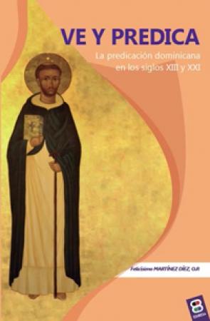 VE Y PREDICA/LA PREDICACION DOMINICANA EN LOS SIGLOS XIII Y XXI / MARTINEZ DIAZ, FELICISIMO
