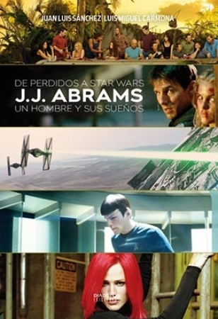 DE PERDIDOS A STAR WARS/J.J. ABRAMS UN HOMBRE Y SUS SUEÑOS / CARMONA BARGUILLA, LUIS MIGUEL /  SANCHEZ, JUAN LUIS