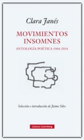 MOVIMIENTOS INSOMNES/ANTOLOGIA POETICA 1964-2014 / JANES, CLARA / SILES, JAIME