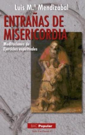 ENTRAÑAS DE MISERICORDIA/MEDITACIONES DE EJERCICIOS ESPIRITUALES / MENDIZABAL, LUIS MARIA