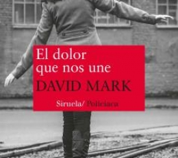 EL DOLOR QUE NOS UNE / MARK, DAVID