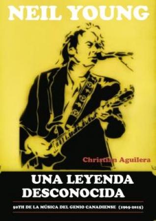 NEIL YOUNG/UNA LEYENDA DESCONOCIDA / AGUILERA, CHRISTIAN