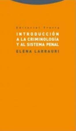 INTRODUCCION A LA CRIMINOLOGIA Y AL SISTEMA PENAL / LARRAURI, ELENA