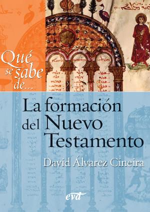 QUÉ SE SABE DE...LA FORMACION DEL NUEVO TESTAMENTO / ALVAREZ CINEIRA, DAVID