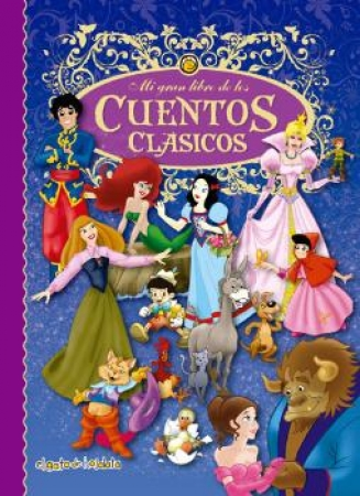 MI GRAN LIBRO DE LOS CUENTOS CLASICOS / VV. AA.