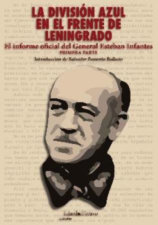 LA DIVISION AZUL EN EL FRENTE DE LENINGRADO / PRIMERA PARTE/ INFANTES, ESTEBAN