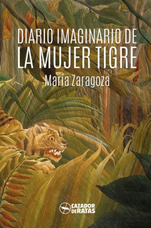 DIARIO IMAGINARIO DE LA MUJER TIGRE / ZARAGOZA, MARIA