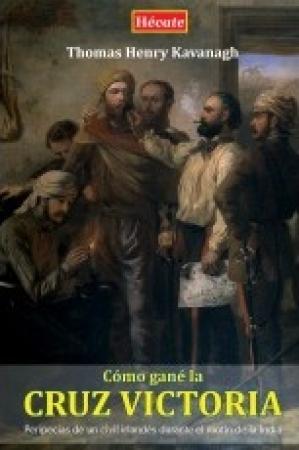 CÓMO GANE LA CRUZ VICTORIA / KAVANAGH, THOMAS HENRY
