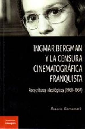 INGMAR BERGMAN Y LA CENSURA CINEMATOGRAFICA FRANQUISTA / GARNEMARK, ROSARIO