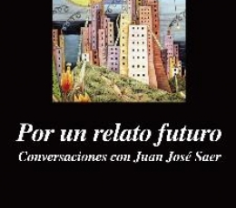 POR UN RELATO FUTURO/CONVERSACIONES CON JUAN JOSE...