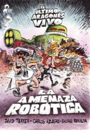 LA AMENAZA ROBOTICA /EL ULTIMO ARAGONES VIVO /AZAGRA CARLOS/ REVUELTA MEDIALDEA, ENCARNA /TERRER, DAVID