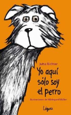 YO AQUI SOLO SOY EL PERRO / RICHTER, JUTTA