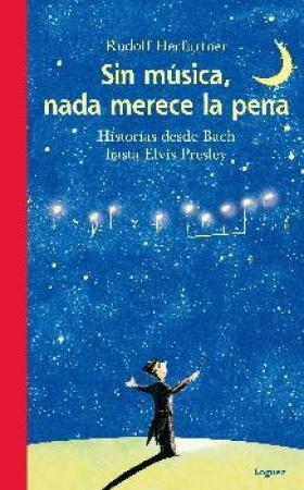 SIN MUSICA NADA MERECE LA PENA+CD HISTORIAS DESDE BACH HASTA ELVIS PRESLEY / HERFURTNER, RUDOLF