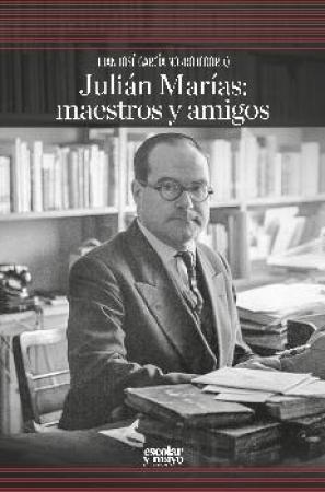 JULIAN MARIAS/MAESTROS Y AMIGOS / GARCIA NORRO, JUAN JOSE