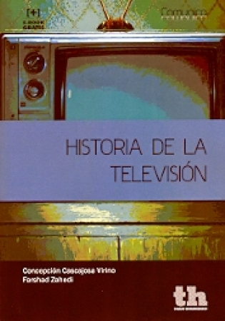 HISTORIA DE LA TELEVISION / ZAHEDI, FARSHAD /  CASCAJOSA VIRINO, CONCEPCION