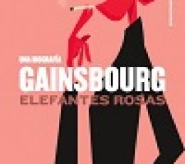 GAINSBOURG/ELEFANTES ROSAS UNA BIOGRAFIA /...