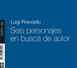SEIS PERSONAJES EN BUSCA DE AUTOR / PIRANDELLO,...