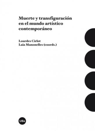 MUERTE Y TRANSFIGURACION EN EL MUNDO ARTISTICO CONTEMPORANEO / CIRLOT, LOURDES  MANONELLES, LAIA