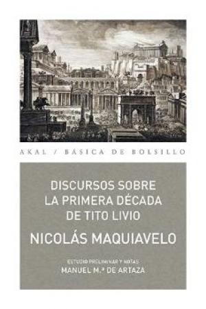 DISCURSOS SOBRE LA PRIMERA DECADA DE TITO LIVIO  / MAQUIAVELO, NICOLAS