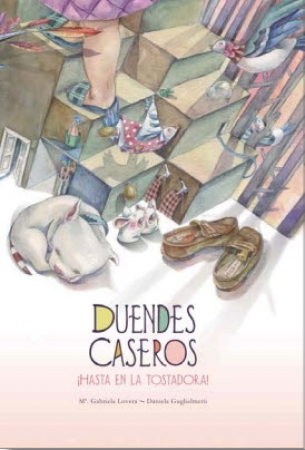 DUENDES CASEROS/¡HASTA EN LA TOSTADORA! / LOVERA, MARIA GABRIELA  / GUGLIELMETTI, DANIELA