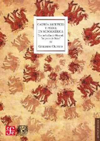 CACERIA SACRIFICIO Y PODER EN MESOAMERICA / OLIVIER, GUILHEM