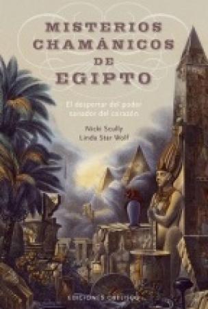 MISTERIOS CHAMANICOS DE EGIPTO EL DESPERTAR DEL PODER SANADOR DEL CORAZON / SCULLY, NICKI /  WOLF, LINDA STAR