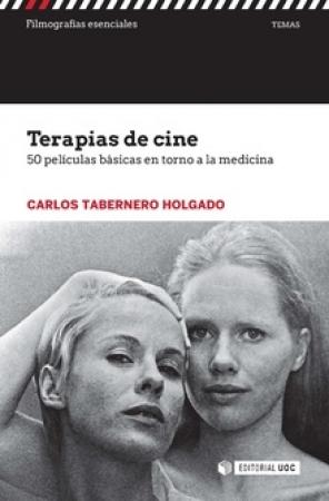 TERAPIAS DE CINE/50 PELICULAS BASICAS ENTORNO A LA MEDICINA / TABERNERO HOLGADO, CARLOS