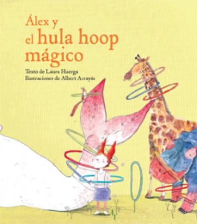 ALEX Y EL HULA HOOP MAGICO / ARRAYAS, ALBERT / HUERGA, LAURA