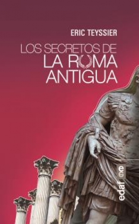 LOS SECRETOS DE LA ROMA ANTIGUA / TEYSSIER, ERIC