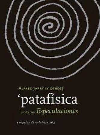 'PATAFISICA JUNTO CON ESPECULACIONES /  ALFRED JARRY