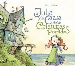JULIA Y LA CASA DE LAS CRIATURAS PERDIDAS / HATKE,...