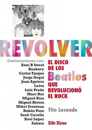 REVOLVER/EL DISCO DE LAS BEATLES QUE REVOLUCIONO EL ROCK / LESENDE, TITO