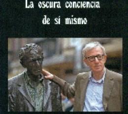 WOODY ALLEN/LA OSCURA CONCIENCIA DE SI MISMO /...